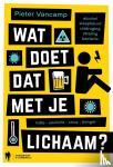 Vancamp, Pieter - WAT DOET DAT MET JE LICHAAM ?