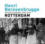 Gierstberg, Frits, Laar, Paul van de - Henri Berssenbrugge Stadsfotografie 1906-1916 Rotterdam