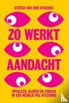 Stigchel, Stefan van der - Zo werkt aandacht - opvallen, kijken en zoeken in een wereld vol afleiding