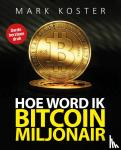Koster, Mark - Hoe word ik bitcoin-miljonair?